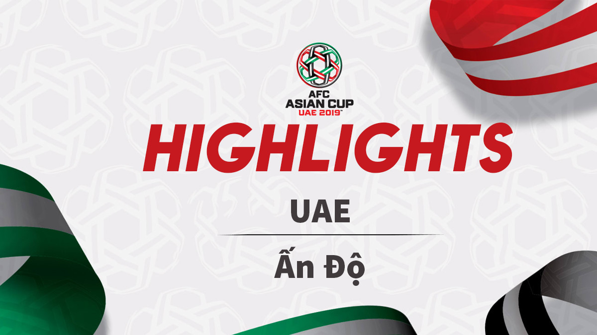 Highlights Asian Cup 2019: UAE 2-0 Ấn Độ