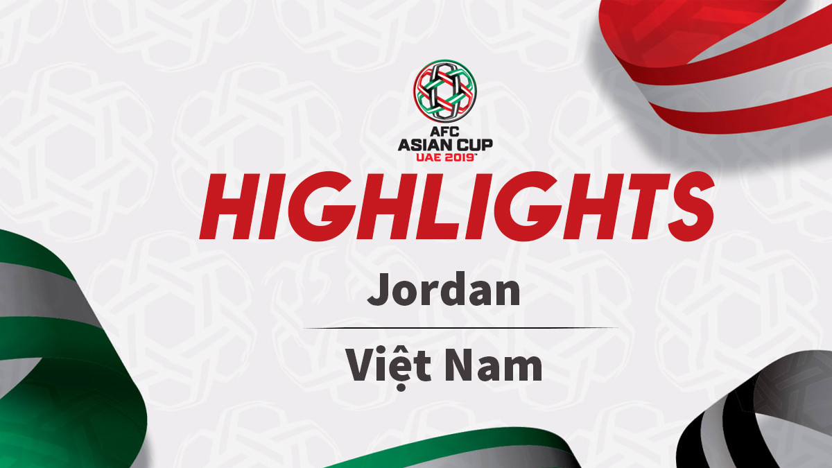 Highlights Asian Cup 2019: Jordan 1-1 Việt Nam